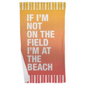 Softball Beach Towel If I'm Not On The Field