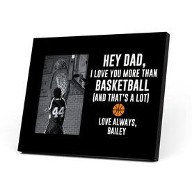 Basketball Photo Frame - Hey Dad, I Love You More Than Basketball