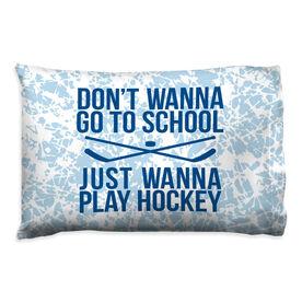 Hockey Pillow Case - Don't Wanna Go To School