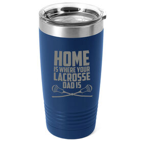 Guys Lacrosse 20oz. Double Insulated Tumbler - Home Is Where Your Lacrosse Dad Is