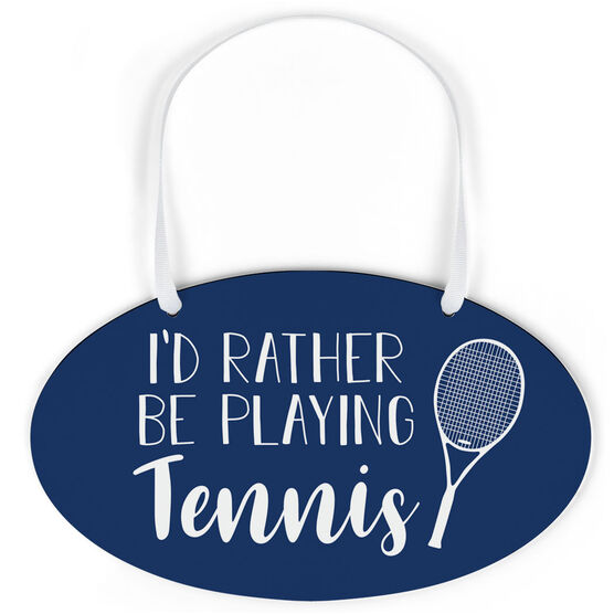 Tennis Oval Sign - I'd Rather Be Playing Tennis