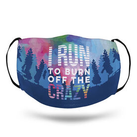 Running Face Mask - I Run to Burn Off the Crazy Tie-Dye
