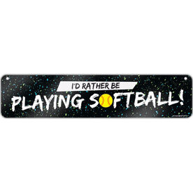 "Softball Aluminum Room Sign I'd Rather Be Playing Softball (4""x18"")"