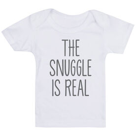 Baby T-Shirt - The Snuggle Is Real