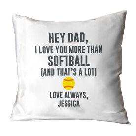 Softball Throw Pillow - Hey Dad, I Love You More Than Softball