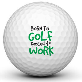 Born To Golf Forced To Work Golf Ball