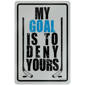 """Hockey Aluminum Room Sign My Goal Is To Deny Yours (18"""" X 12"""")"""