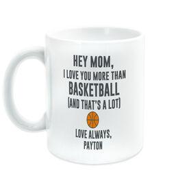 Basketball Coffee Mug - Hey Mom, I Love You More Than Basketball