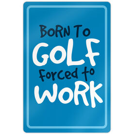 "Golf Aluminum Room Sign (18""x12"") Born To Golf Forced To Work"