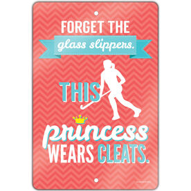 "Field Hockey Aluminum Room Sign (18""x12"") Forget The Glass Slippers This Princess Wears Cleats"