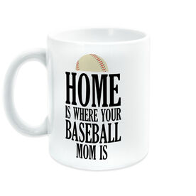 Baseball Coffee Mug - Home Is Where Your Baseball Mom Is