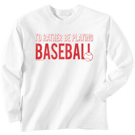 Baseball Tshirt Long Sleeve I'd Rather Be Playing Baseball