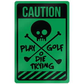 "Golf Aluminum Room Sign (18""x12"") Play Golf Die Trying"