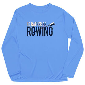 Crew Long Sleeve Performance Tee - I'd Rather Be Rowing