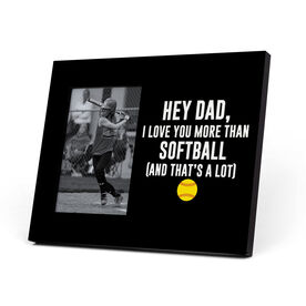Softball Photo Frame - Hey Dad I Love You More Than Softball