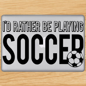 I'd Rather Be Playing Soccer Removable ChalkTalkGraphix Laptop Decal