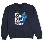 Guys Lacrosse Crew Neck Sweatshirt - My Goal Is to Deny Yours Defenseman