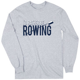 Crew Tshirt Long Sleeve I'd Rather Be Rowing