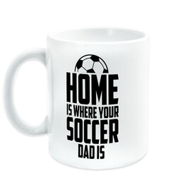 Soccer Coffee Mug - Home Is Where Your Soccer Dad Is