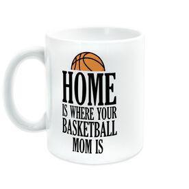 Basketball Coffee Mug - Home Is Where Your Basketball Mom Is