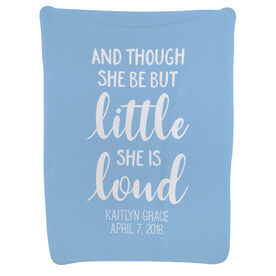 Personalized Baby Blanket - And Though She Be But Little She Is Loud