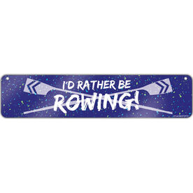 "Crew Aluminum Room Sign I'd Rather Be Rowing (4""x18"")"
