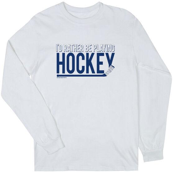 Hockey Tshirt Long Sleeve I'd Rather be Playing Hockey