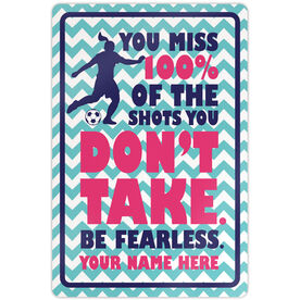"""Soccer Aluminum Room Sign You Miss 100% Of The Shots You Don't Take. Be Fearless. (18"""" X 12"""")"""