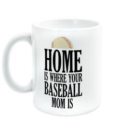 Baseball Coffee Mug - Home Is Where Your Baseball Mom Is
