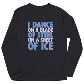 Figure Skating Long Sleeve Performance Tee - I Dance On A Blade Of Steel