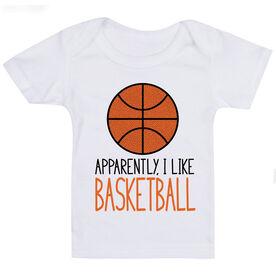 Basketball Baby T-Shirt - Apparently, I Like Basketball