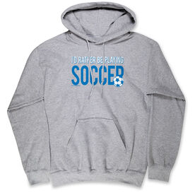 Soccer Standard Sweatshirt I'd Rather Be Playing Soccer