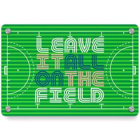 Field Hockey Metal Wall Art Panel - Leave It All On The Field