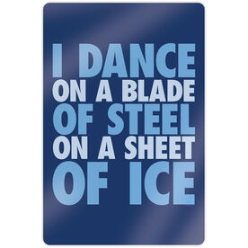 "Figure Skating 18"" X 12"" Aluminum Room Sign - I Dance On A Blade Of Steel On A Sheet Of Ice"