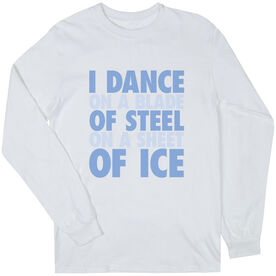 Figure Skating Long Sleeve Tee - I Dance On A Blade Of Steel