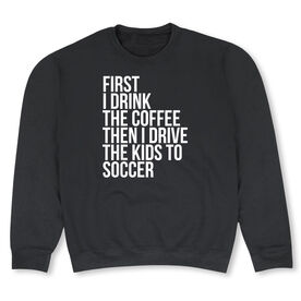 Soccer Crew Neck Sweatshirt - Then I Drive The Kids To Soccer