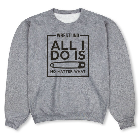 Wrestling Crew Neck Sweatshirt - All I Do Is Pin
