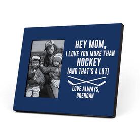 Hockey Photo Frame - Hey Mom, I Love You More Than Hockey