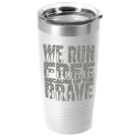 Running 20 oz. Double Insulated Tumbler - We Run Free Because Of The Brave