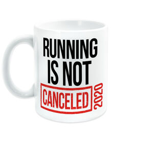 Running Coffee Mug - Running is Not Canceled 2020 ($5 Donated to the American Red Cross)