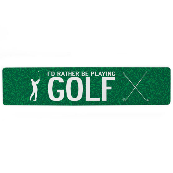 """Golf Aluminum Room Sign - I'd Rather Be Playing Golf Male (4""""x18"""")"""
