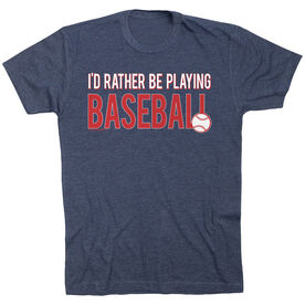 Baseball Tshirt Short Sleeve I'd Rather Be Playing Baseball