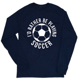 Soccer Tshirt Long Sleeve - I'd Rather Be Playing Soccer (Round)