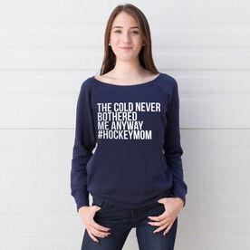 Hockey Fleece Wide Neck Sweatshirt - The Cold Never Bothered Me Anyway #HockeyMom