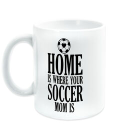 Soccer Coffee Mug - Home Is Where Your Soccer Mom Is
