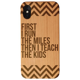 Running Engraved Wood IPhone® Case - First I Run the Miles Then I Teach The Kids