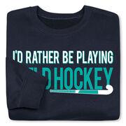 Field Hockey Crew Neck Sweatshirt - I'd Rather Be Playing Field Hockey