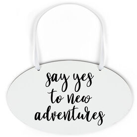 Oval Sign - Say Yes To New Adventures