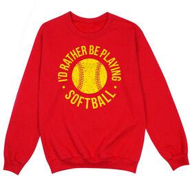 Softball Crew Neck Sweatshirt - I'd Rather Be Playing Softball Distressed