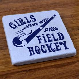 Girls Just Wanna Play Field Hockey - Stone Coaster
